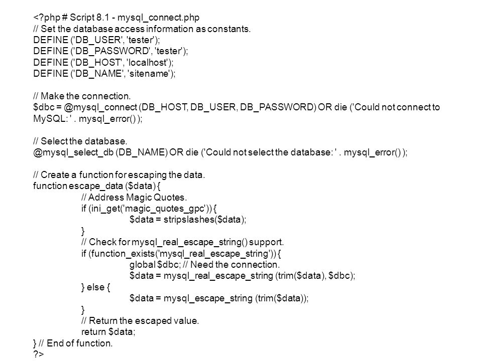 < php # Script 8.1 - mysql_connect.php // Set the database access information as constants.