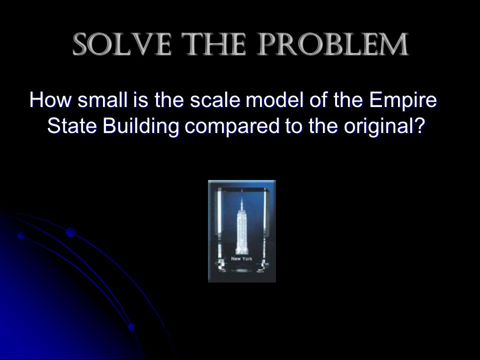 Solve the problem How small is the scale model of the Empire State Building compared to the original?