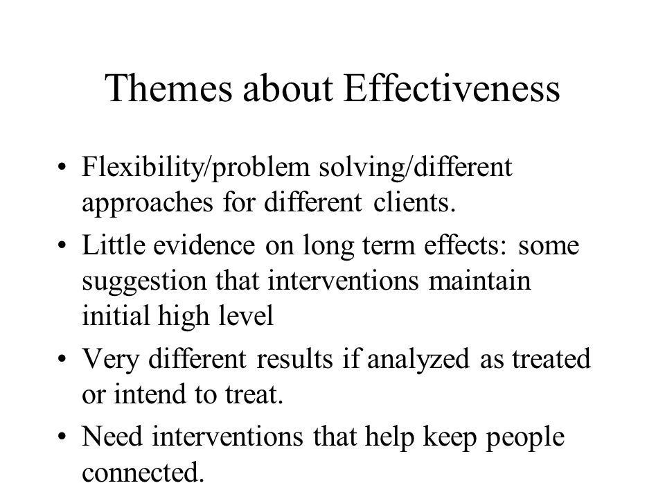 Themes about Effectiveness Flexibility/problem solving/different approaches for different clients.