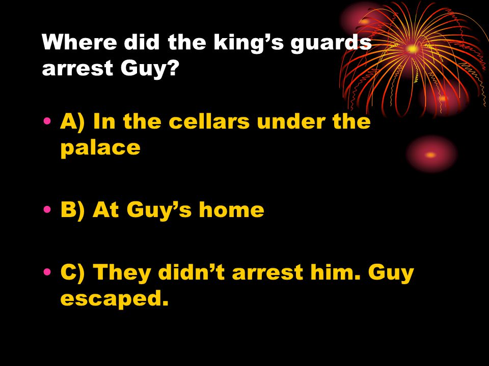 Where did the king's guards arrest Guy.