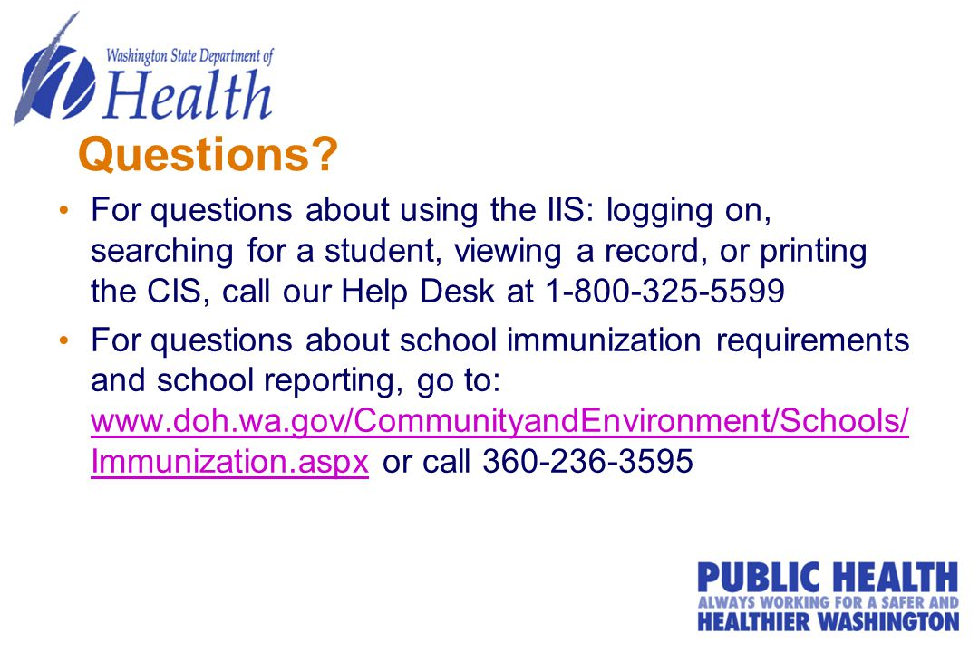 Questions? For questions about using the IIS: logging on, searching for a student, viewing a record, or printing the CIS, call our Help Desk at 1-800-