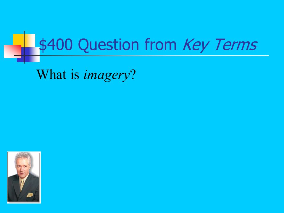 $400 Answer from Key Terms Vivid description; a writer's attempt to appeal to a reader's senses so that the reader can better visualize a scene