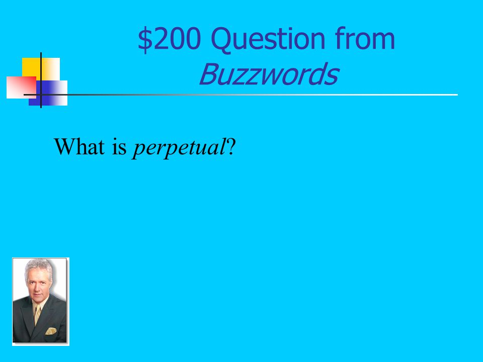$200 Answer from Buzzwords Never ending or continual: The __________ up-and-down motion of the boat upon the sea has made Jim sea sick.