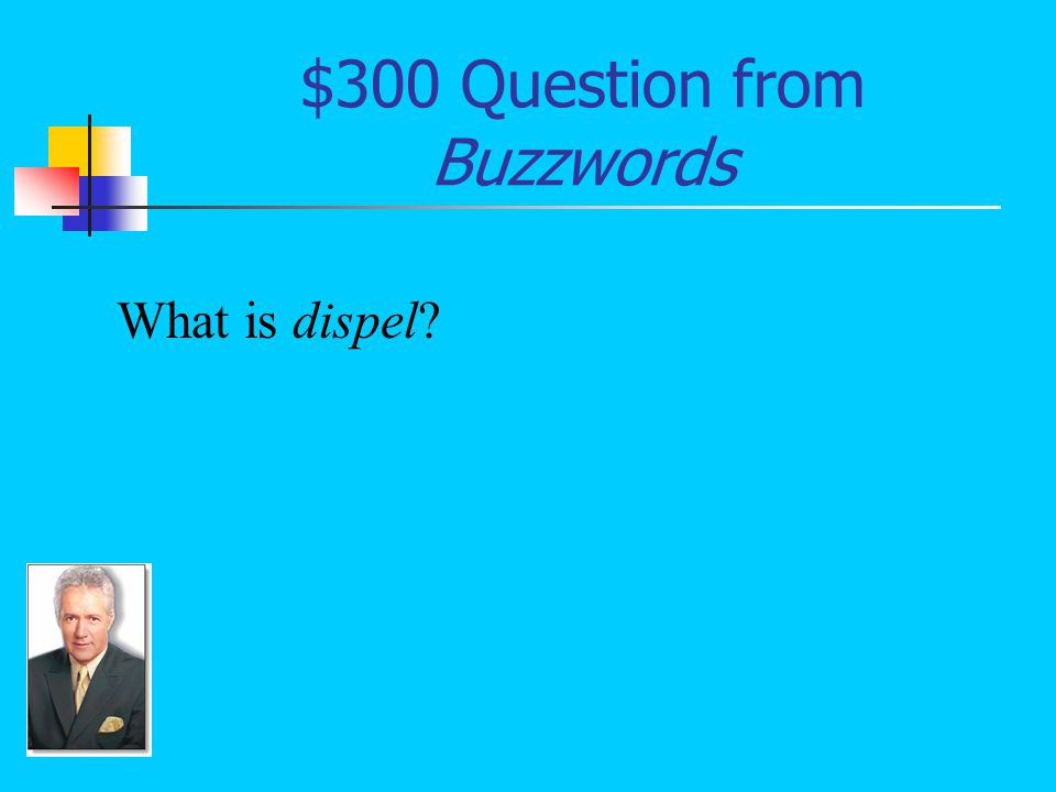 $300 Question from Buzzwords What is dispel?