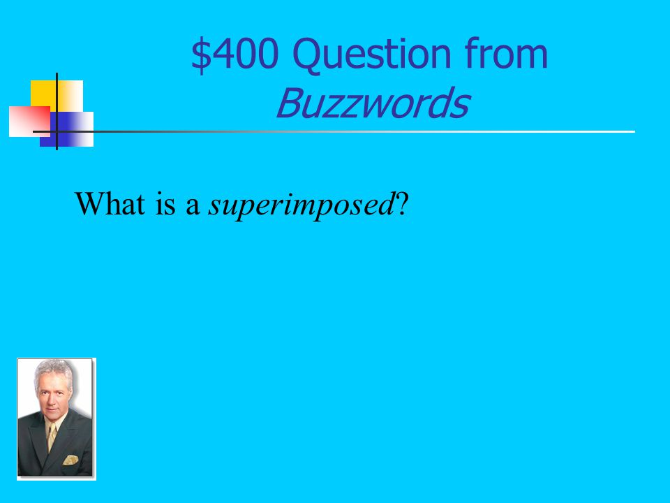 $400 Question from Buzzwords What is a superimposed?