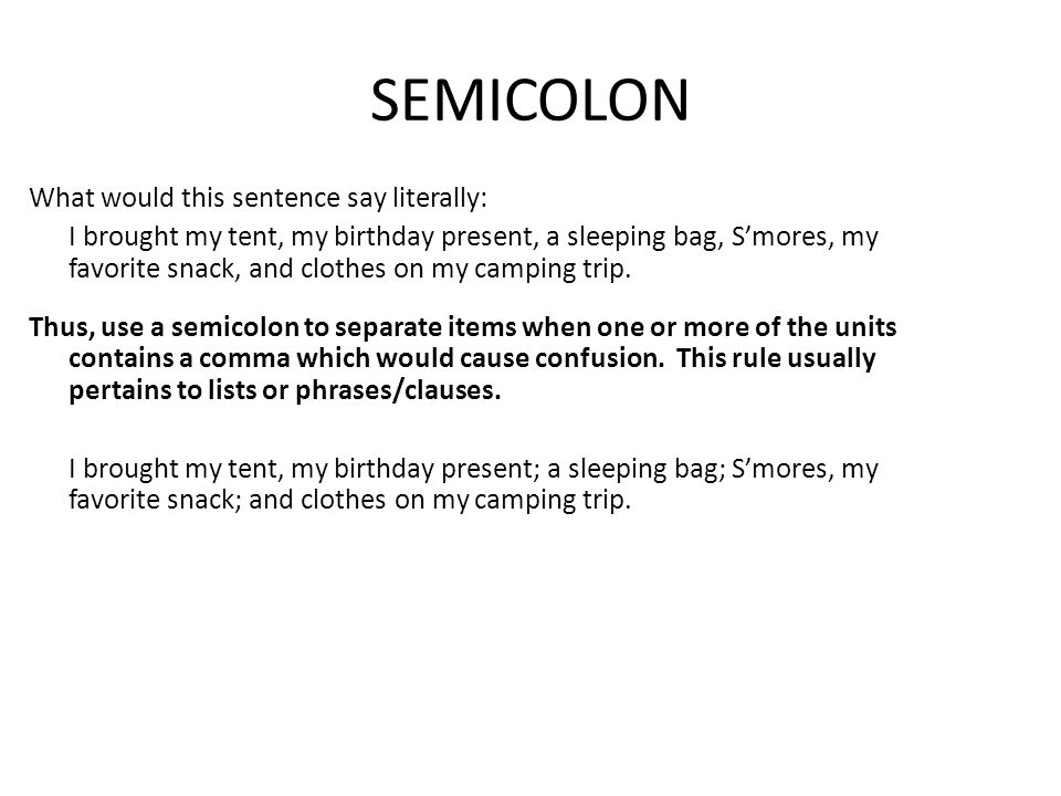 SEMICOLON What would this sentence say literally: I brought my tent, my birthday present, a sleeping bag, S'mores, my favorite snack, and clothes on my camping trip.
