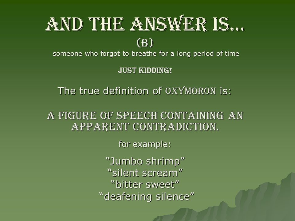 And the answer is… (B) someone who forgot to breathe for a long period of time someone who forgot to breathe for a long period of time Just Kidding! T