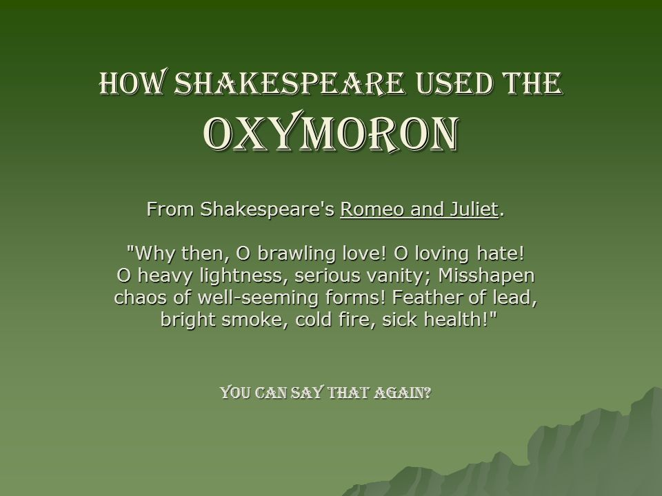 How Shakespeare used the OXYMORON From Shakespeare's Romeo and Juliet.
