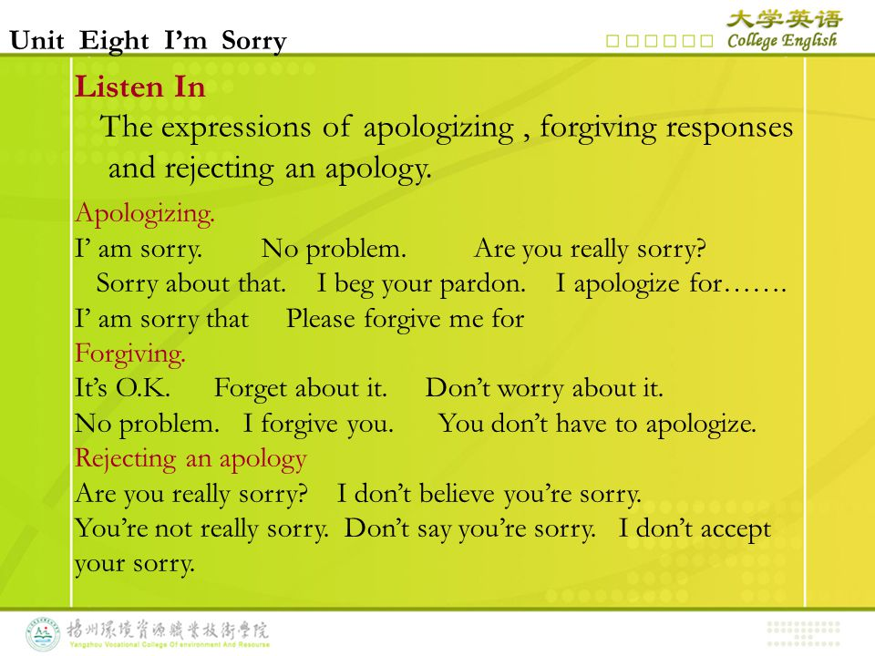 Listen In The expressions of apologizing, forgiving responses and rejecting an apology. Apologizing. I' am sorry. No problem. Are you really sorry? So