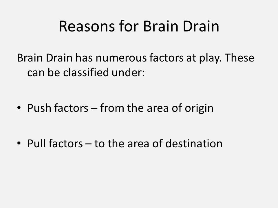 Reasons for Brain Drain Brain Drain has numerous factors at play.