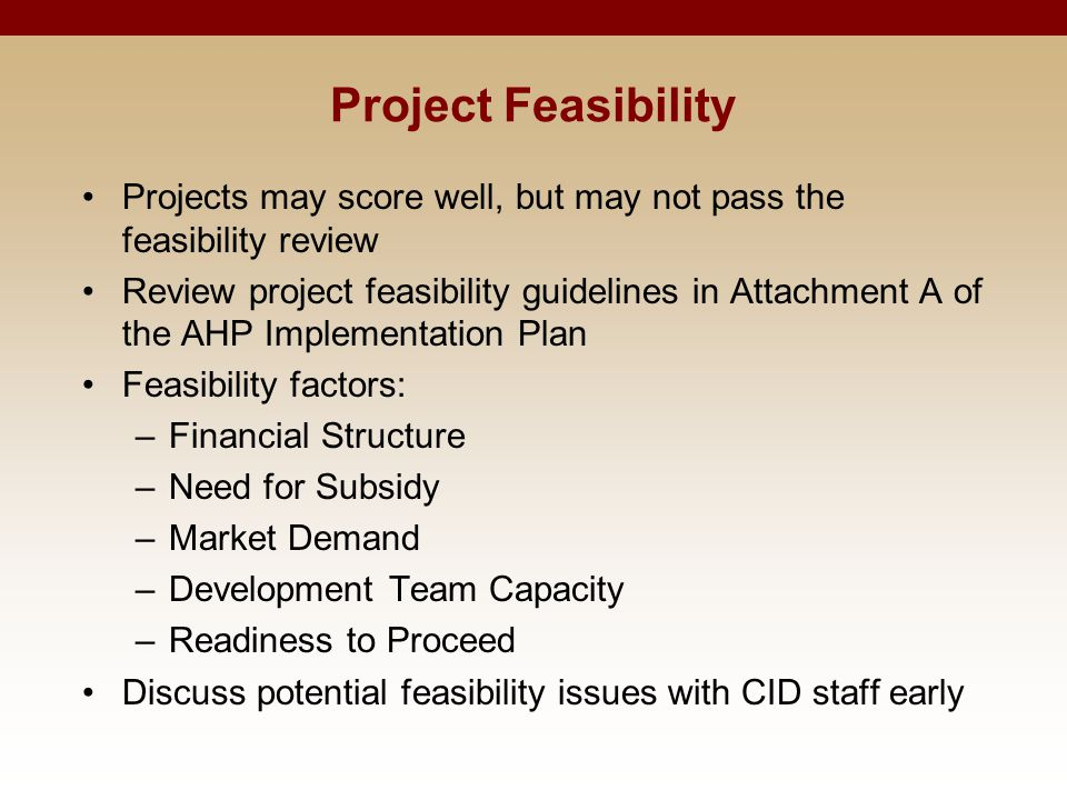 Project Feasibility Projects may score well, but may not pass the feasibility review Review project feasibility guidelines in Attachment A of the AHP