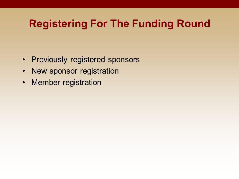 Registering For The Funding Round Previously registered sponsors New sponsor registration Member registration