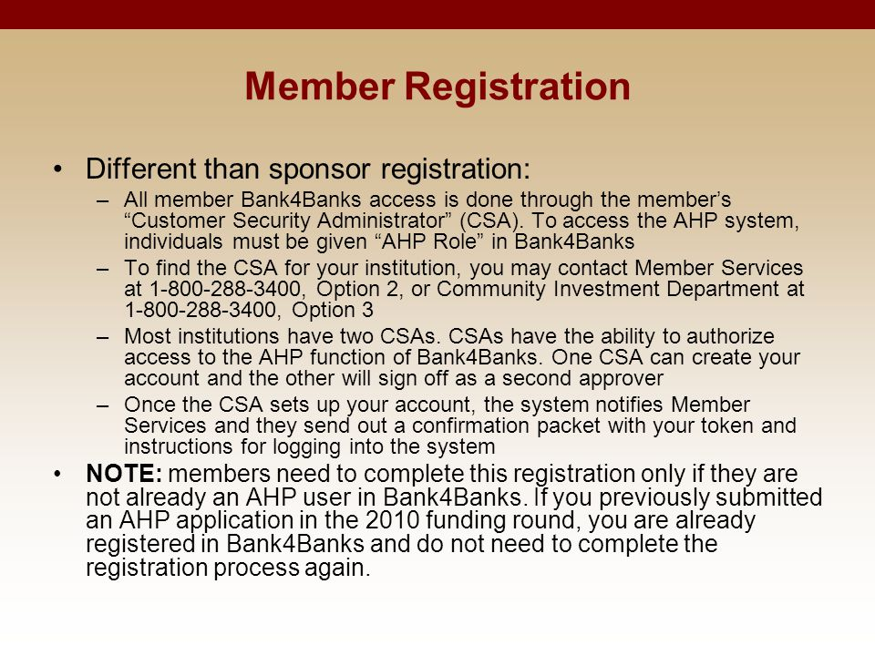 "Member Registration Different than sponsor registration: –All member Bank4Banks access is done through the member's ""Customer Security Administrator"""