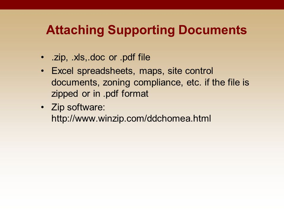Attaching Supporting Documents.zip,.xls,.doc or.pdf file Excel spreadsheets, maps, site control documents, zoning compliance, etc. if the file is zipp