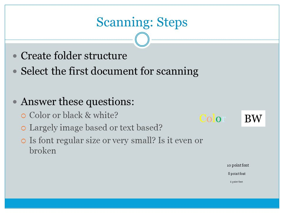 Scanning: Steps Create folder structure Select the first document for scanning Answer these questions:  Color or black & white.