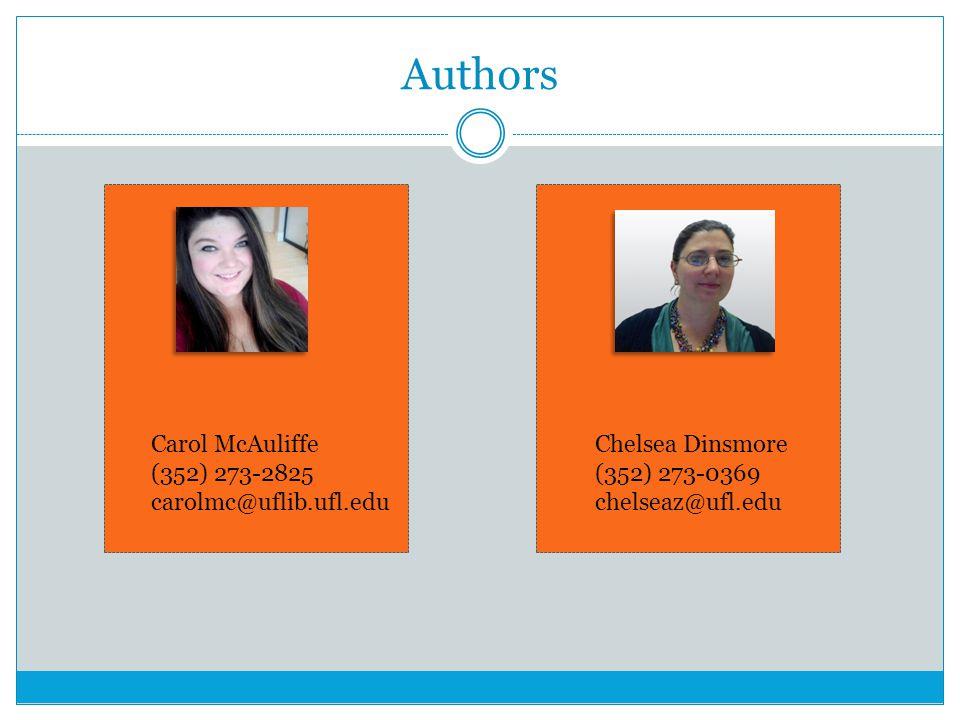 Authors Chelsea Dinsmore (352) 273-0369 chelseaz@ufl.edu Carol McAuliffe (352) 273-2825 carolmc@uflib.ufl.edu
