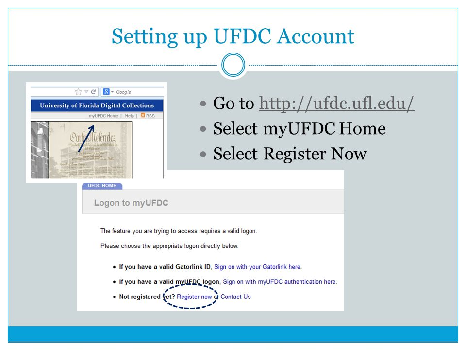 Setting up UFDC Account Go to http://ufdc.ufl.edu/http://ufdc.ufl.edu/ Select myUFDC Home Select Register Now