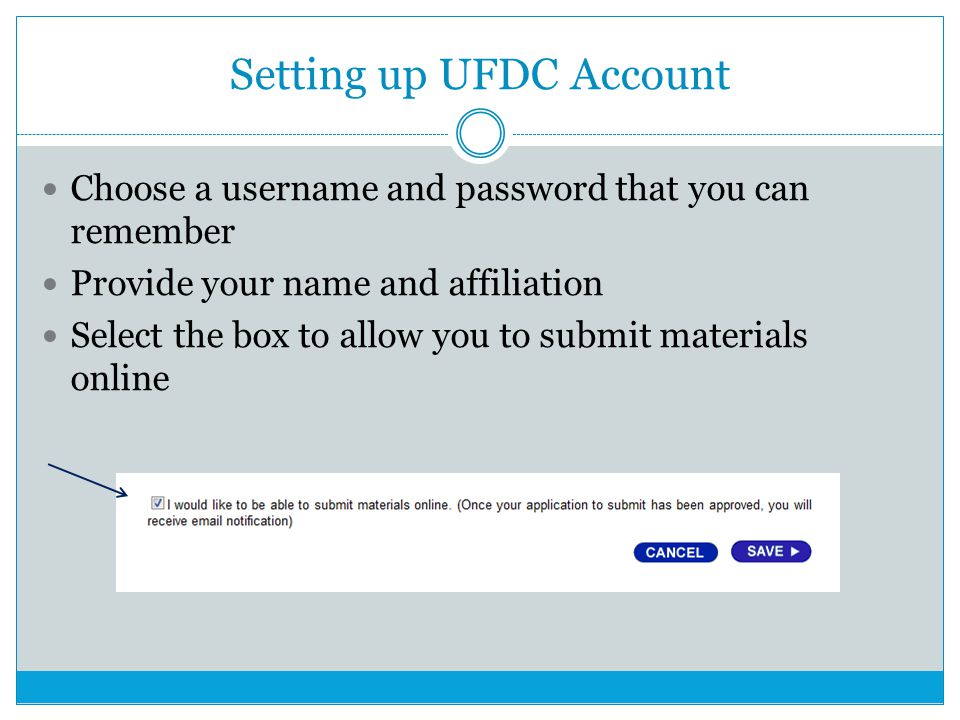 Setting up UFDC Account Choose a username and password that you can remember Provide your name and affiliation Select the box to allow you to submit materials online