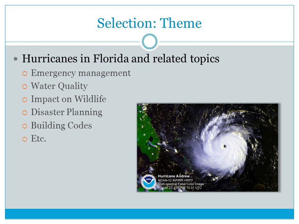 Selection: Theme Hurricanes in Florida and related topics  Emergency management  Water Quality  Impact on Wildlife  Disaster Planning  Building Codes  Etc.