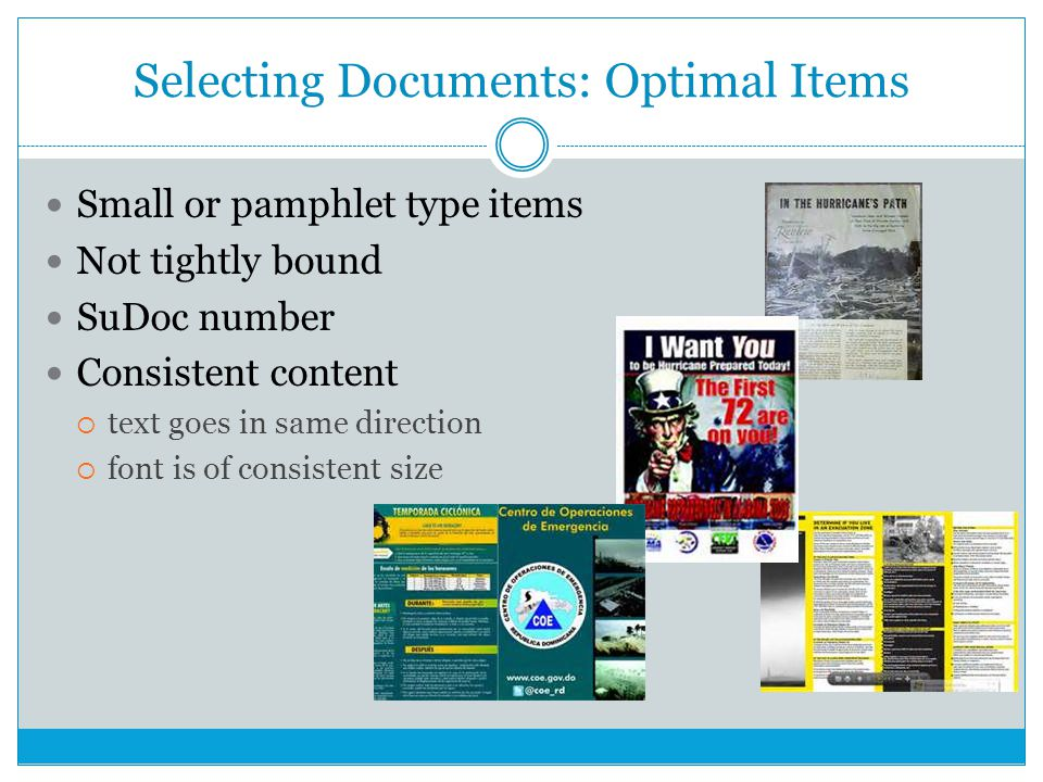 Selecting Documents: Optimal Items Small or pamphlet type items Not tightly bound SuDoc number Consistent content  text goes in same direction  font is of consistent size