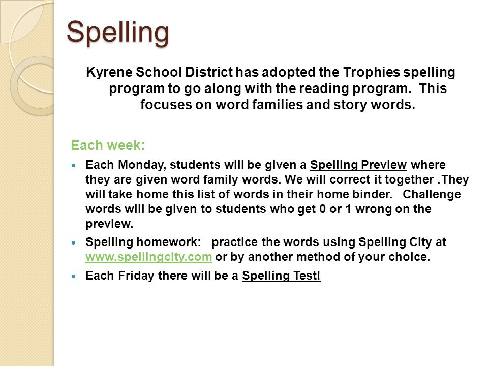 Spelling Kyrene School District has adopted the Trophies spelling program to go along with the reading program. This focuses on word families and stor