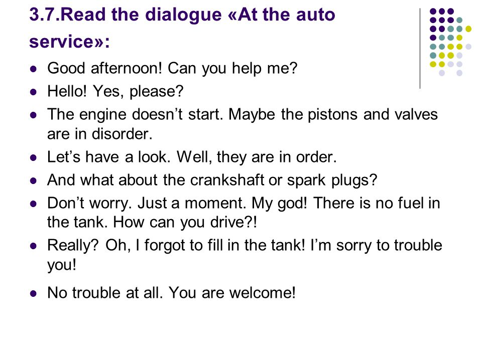 3.7.Read the dialogue «At the auto service»: Good afternoon.