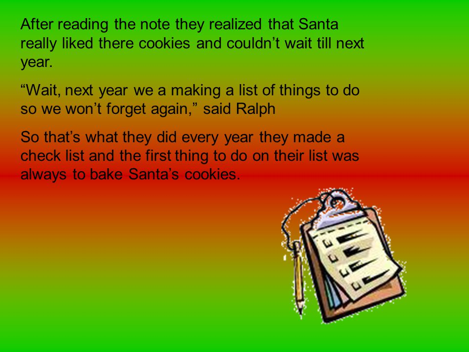 After reading the note they realized that Santa really liked there cookies and couldn't wait till next year.