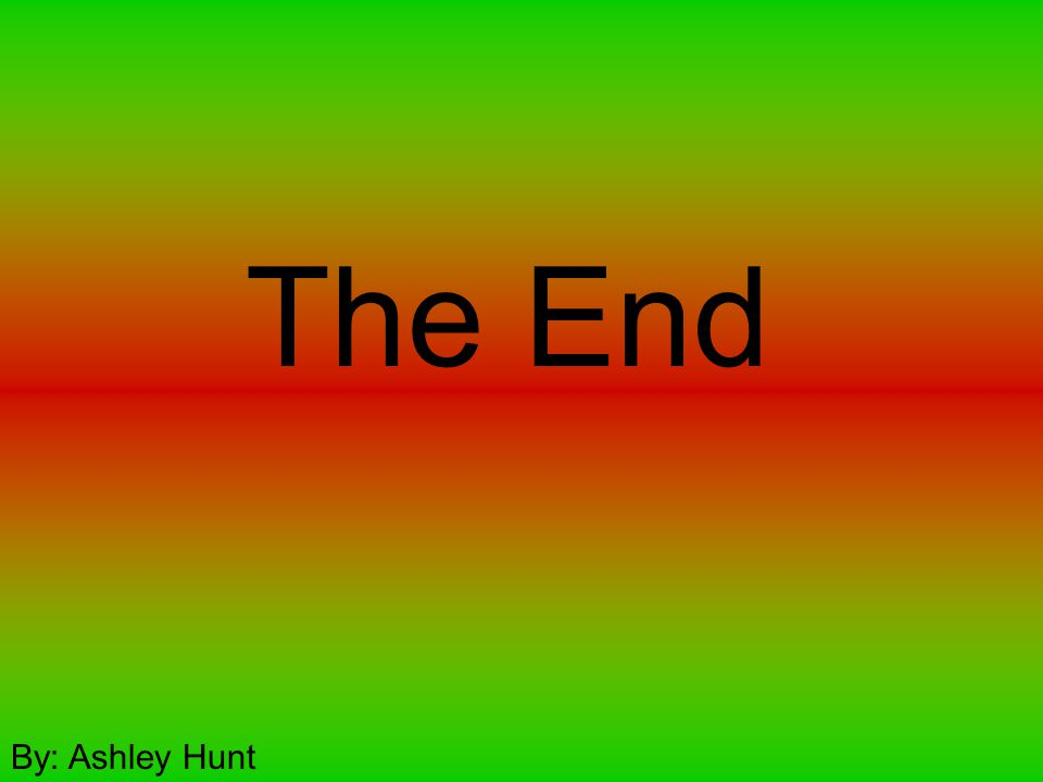 The End By: Ashley Hunt