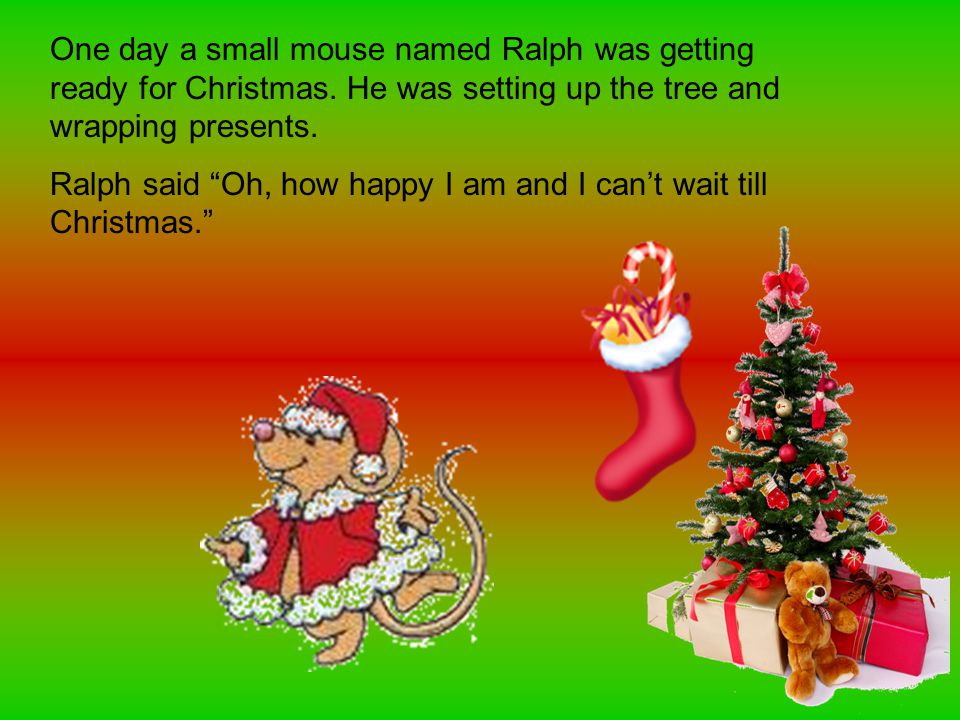 One day a small mouse named Ralph was getting ready for Christmas.