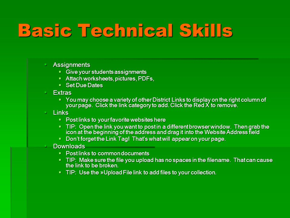 Basic Technical Skills  Assignments  Give your students assignments  Attach worksheets, pictures, PDFs,  Set Due Dates  Extras  You may choose a variety of other District Links to display on the right column of your page.