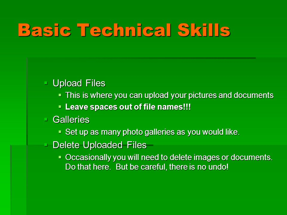 Basic Technical Skills  Upload Files  This is where you can upload your pictures and documents  Leave spaces out of file names!!.