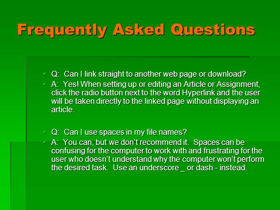 Frequently Asked Questions  Q: Can I link straight to another web page or download.