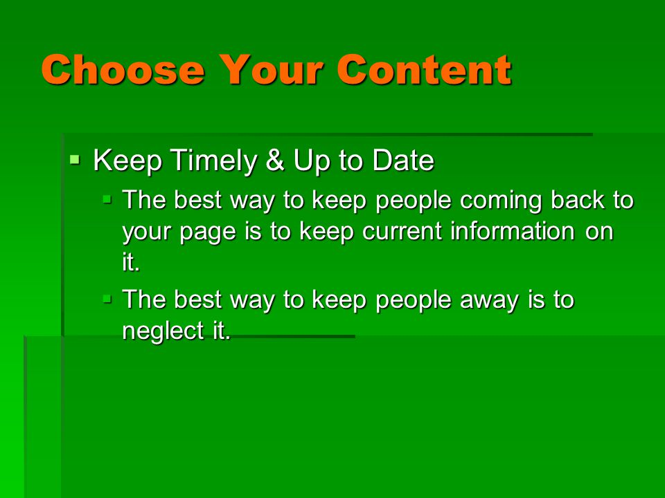 Choose Your Content  Keep Timely & Up to Date  The best way to keep people coming back to your page is to keep current information on it.