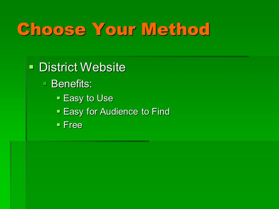 Choose Your Method  District Website  Benefits:  Easy to Use  Easy for Audience to Find  Free