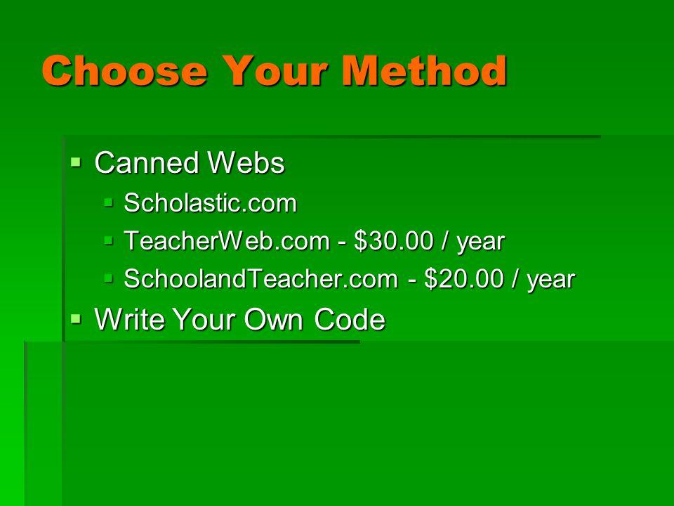 Choose Your Method  Canned Webs  Scholastic.com  TeacherWeb.com - $30.00 / year  SchoolandTeacher.com - $20.00 / year  Write Your Own Code