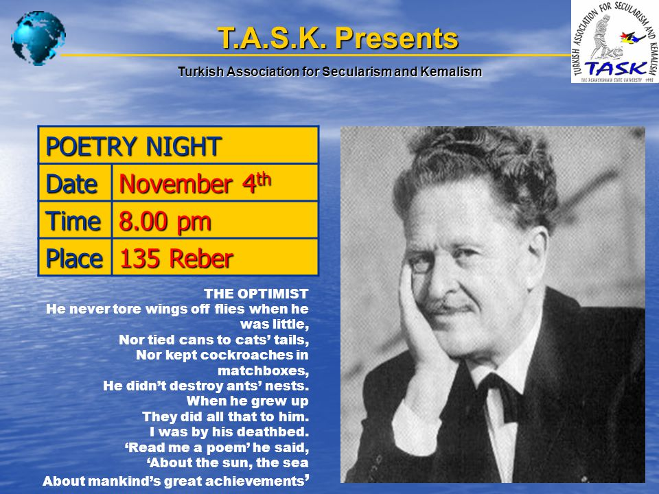 T.A.S.K. Presents Turkish Association for Secularism and Kemalism POETRY NIGHT Date November 4 th Time 8.00 pm Place 135 Reber THE OPTIMIST He never t