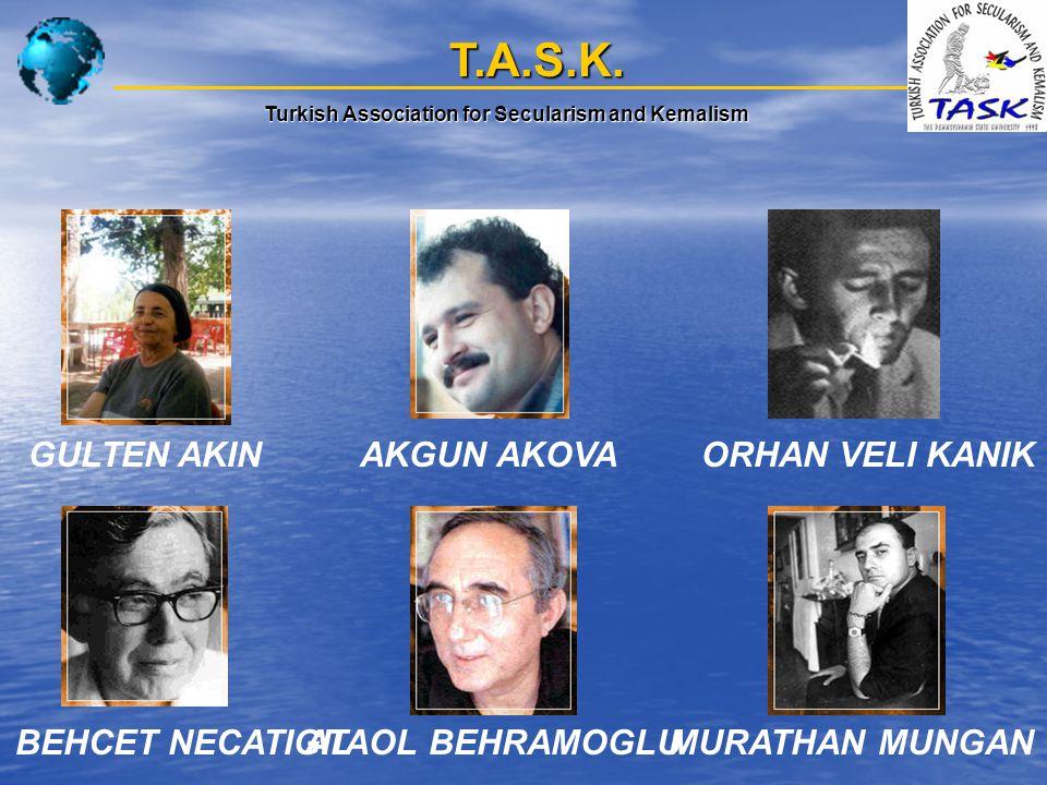 T.A.S.K. Turkish Association for Secularism and Kemalism GULTEN AKINAKGUN AKOVAORHAN VELI KANIK BEHCET NECATIGILATAOL BEHRAMOGLUMURATHAN MUNGAN