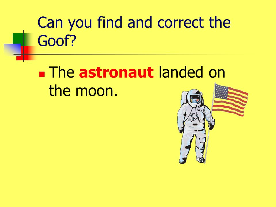Can you find and correct the Goof? The astranaut landed on the moon.
