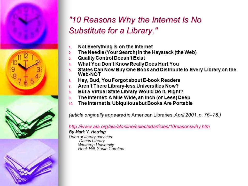 10 Reasons Why the Internet Is No Substitute for a Library. 1.
