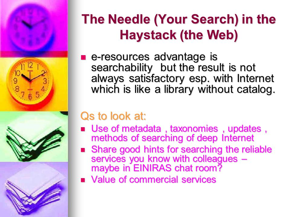 The Needle (Your Search) in the Haystack (the Web) e-resources advantage is searchability but the result is not always satisfactory esp.