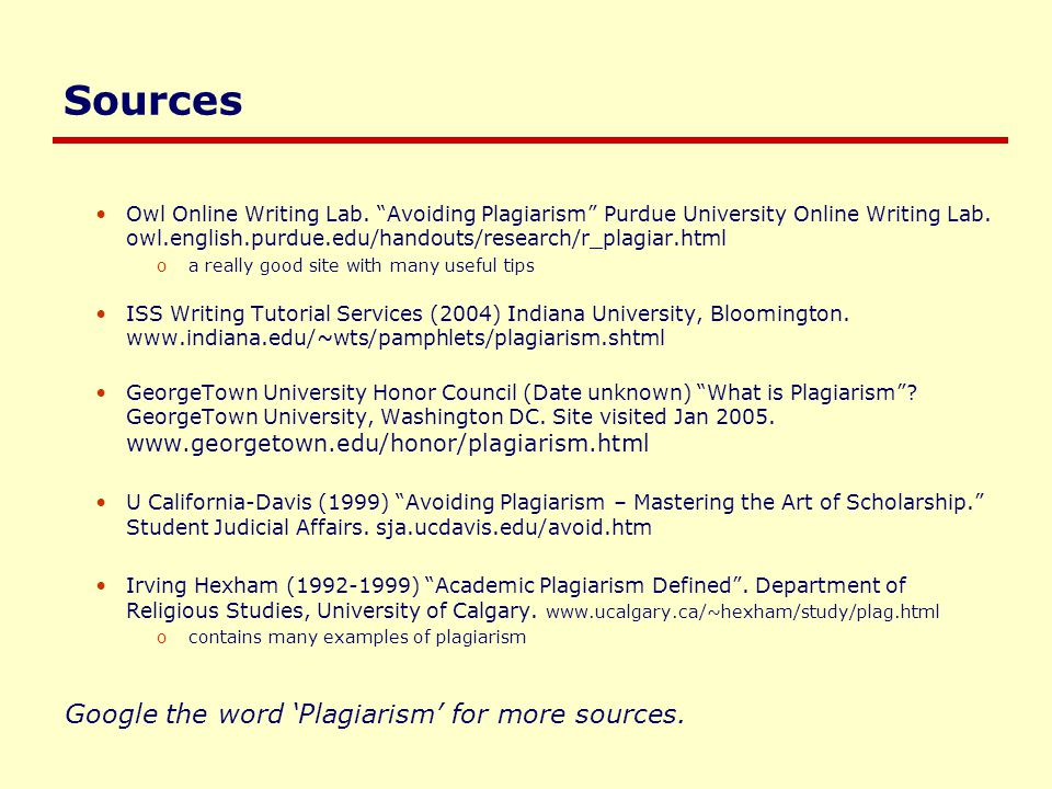 Sources Owl Online Writing Lab. Avoiding Plagiarism Purdue University Online Writing Lab.