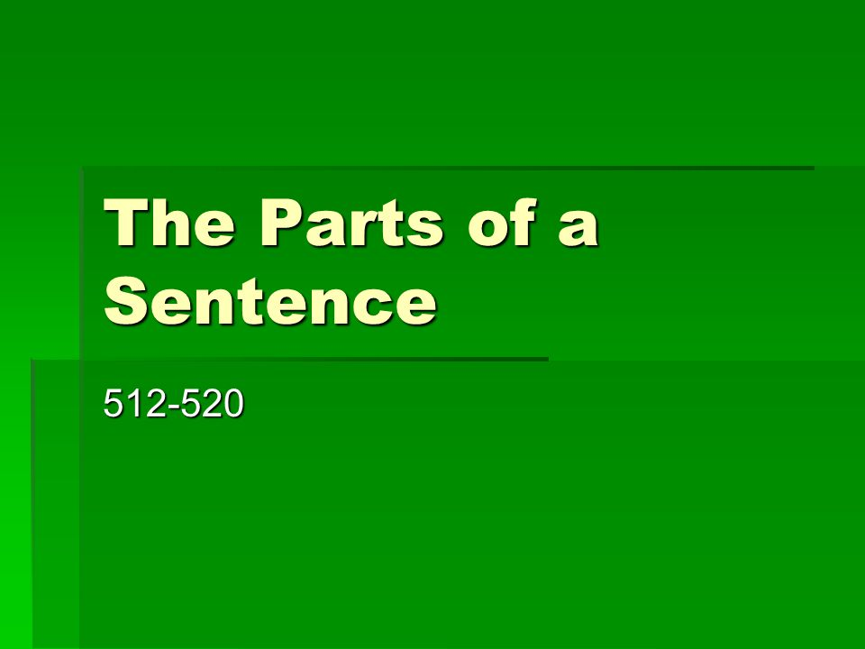 The Parts of a Sentence 512-520