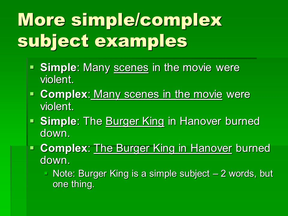 More simple/complex subject examples  Simple: Many scenes in the movie were violent.