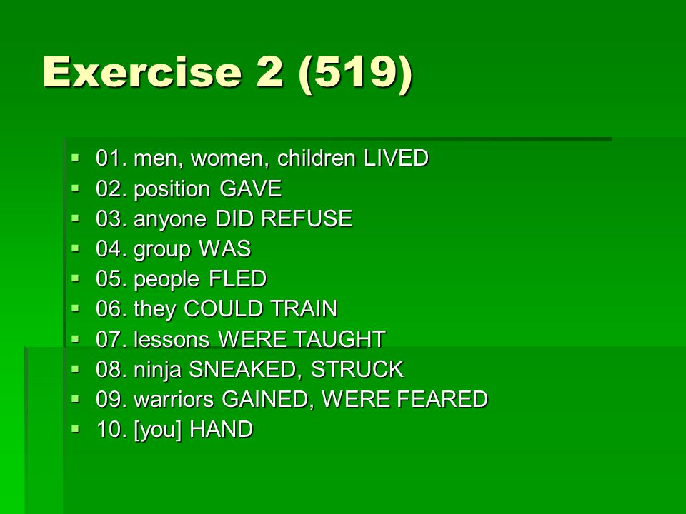 Exercise 2 (519)  01. men, women, children LIVED  02. position GAVE  03. anyone DID REFUSE  04. group WAS  05. people FLED  06. they COULD TRAIN