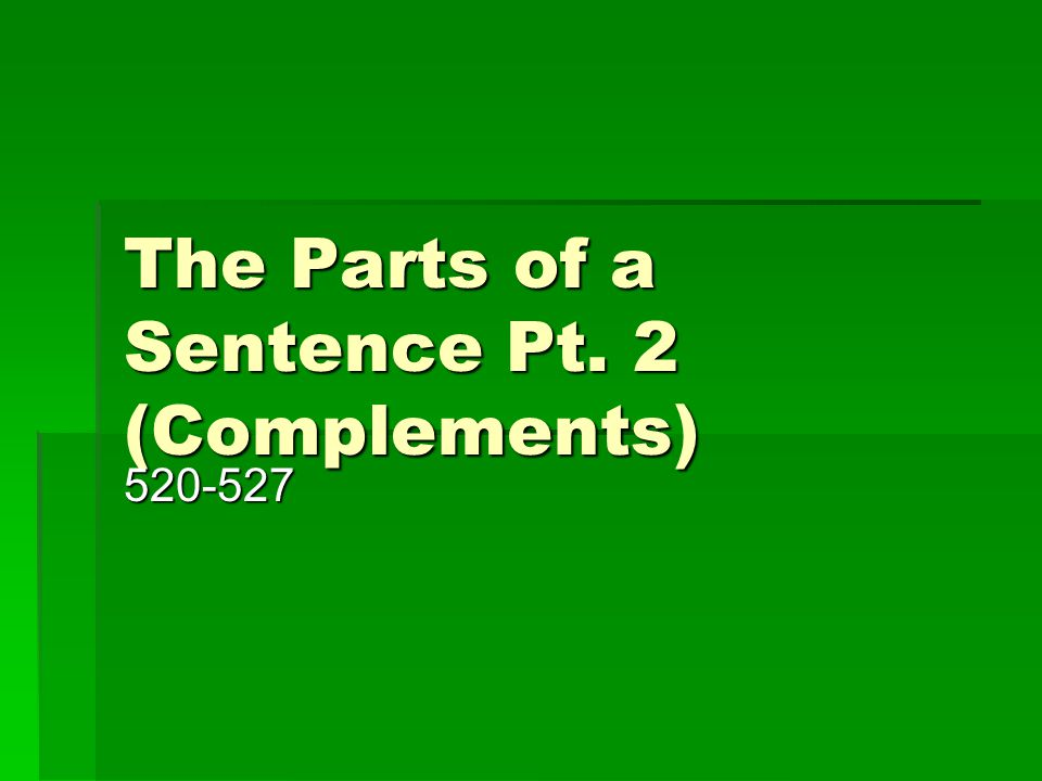 The Parts of a Sentence Pt. 2 (Complements) 520-527