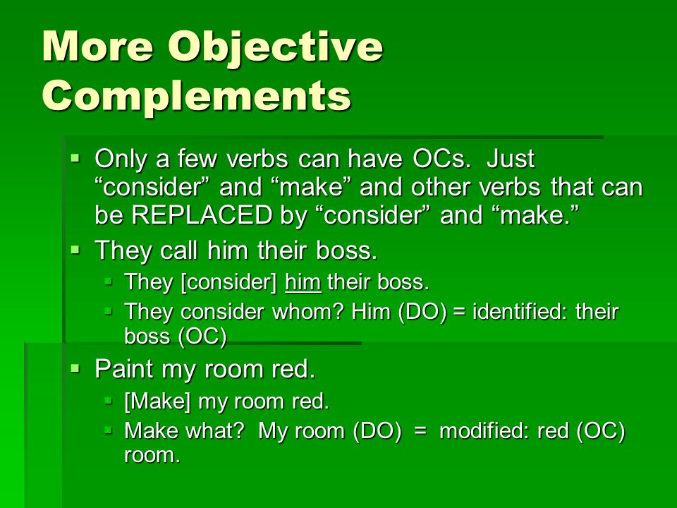 More Objective Complements  Only a few verbs can have OCs.