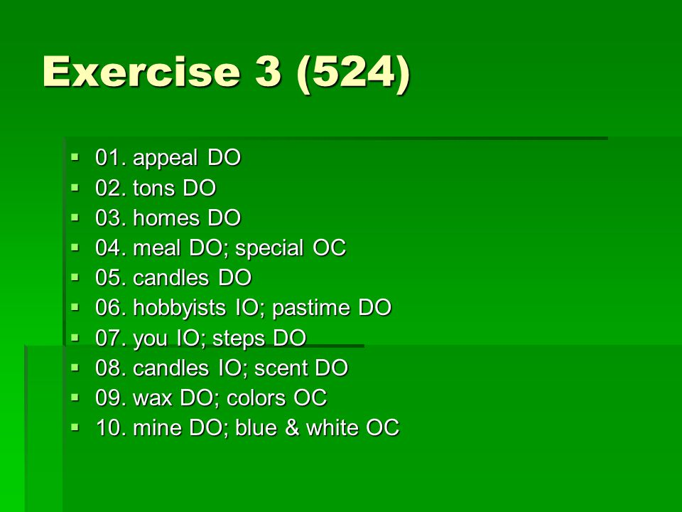 Exercise 3 (524)  01.appeal DO  02. tons DO  03.