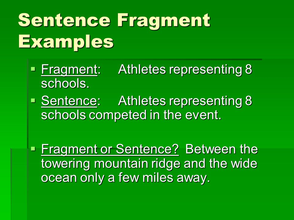 Sentence Fragment Examples  Fragment:Athletes representing 8 schools.