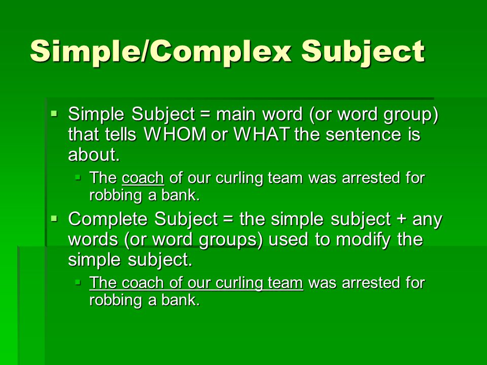 Simple/Complex Subject  Simple Subject = main word (or word group) that tells WHOM or WHAT the sentence is about.