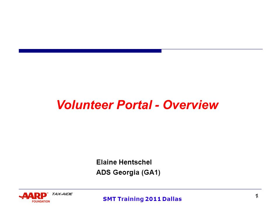 2 SMT Training 2011 Dallas AARP Tax-Aide Volunteer Portal Presentation Objectives  Volunteer Portal Overview  Access, register and log-in  Portal menu organization  User Guidelines Support / Resources  Training resource for volunteer trainers